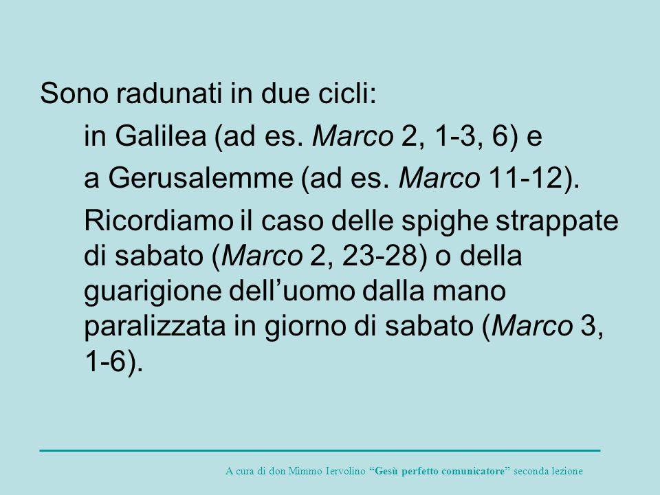 Sono radunati in due cicli: in Galilea (ad es. Marco 2, 1-3, 6) e