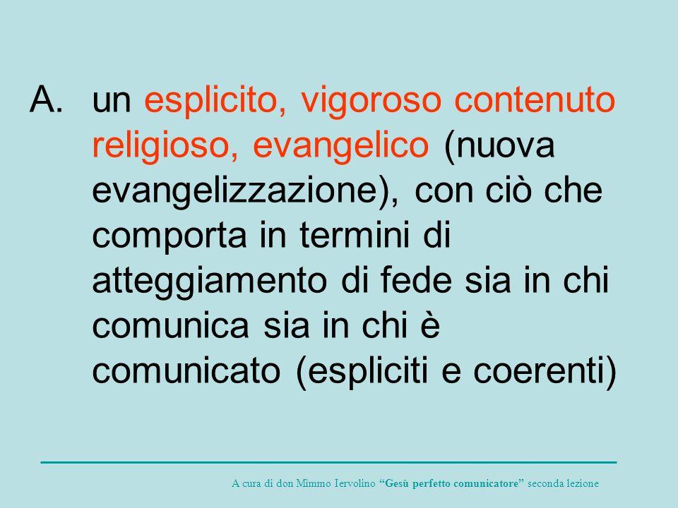 un esplicito, vigoroso contenuto religioso, evangelico (nuova evangelizzazione), con ciò che comporta in termini di atteggiamento di fede sia in chi comunica sia in chi è comunicato (espliciti e coerenti)