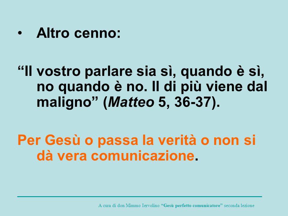 Per Gesù o passa la verità o non si dà vera comunicazione.