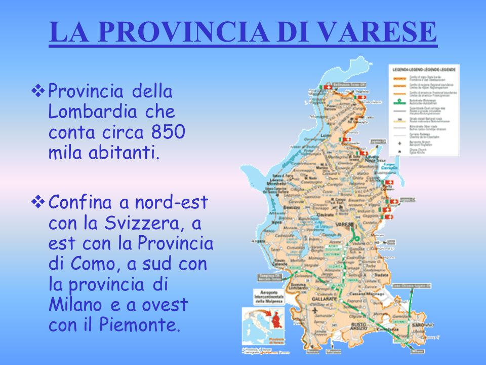 LA PROVINCIA DI VARESE Provincia della Lombardia che conta circa 850 mila abitanti.