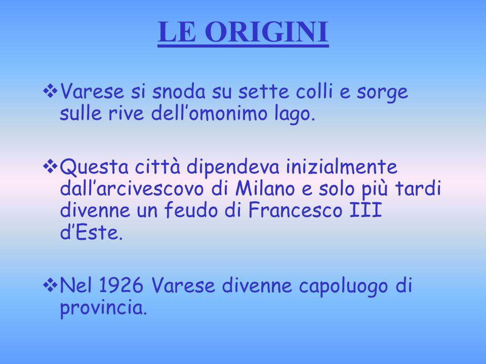 LE ORIGINI Varese si snoda su sette colli e sorge sulle rive dell'omonimo lago.