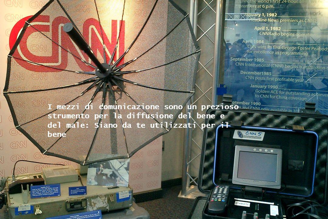 I mezzi di comunicazione sono un prezioso strumento per la diffusione del bene e del male: Siano da te utilizzati per il bene