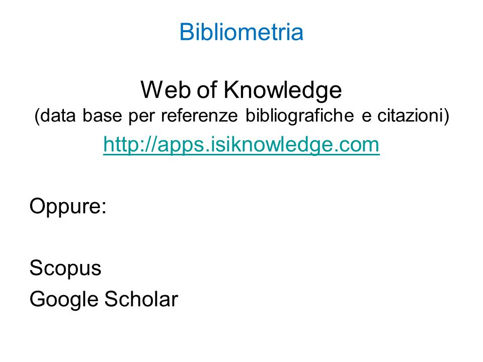 http://apps.isiknowledge.com Oppure: Scopus Google Scholar
