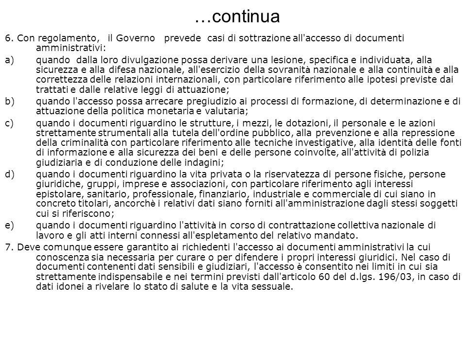 …continua 6. Con regolamento, il Governo prevede casi di sottrazione all accesso di documenti amministrativi: