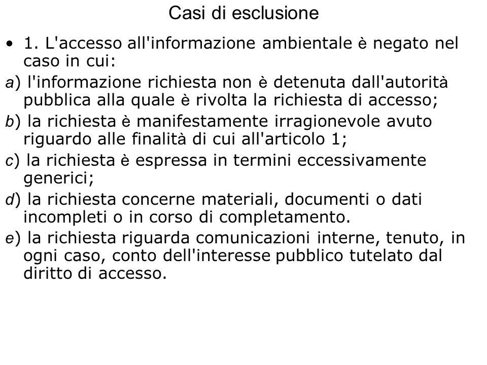 Casi di esclusione 1. L accesso all informazione ambientale è negato nel caso in cui: