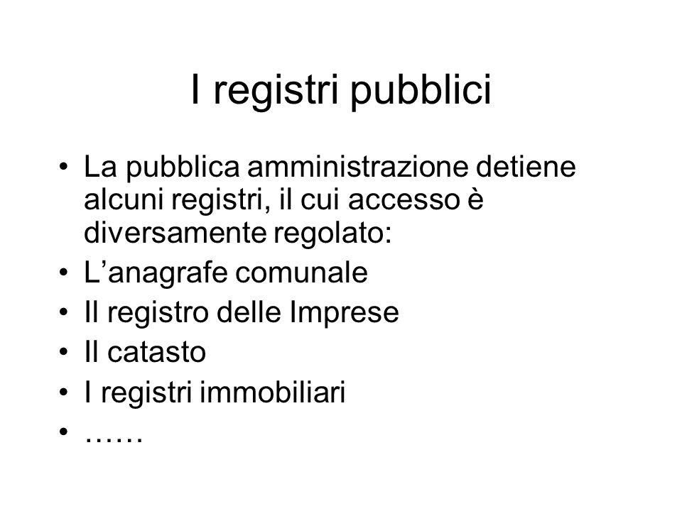 I registri pubblici La pubblica amministrazione detiene alcuni registri, il cui accesso è diversamente regolato: