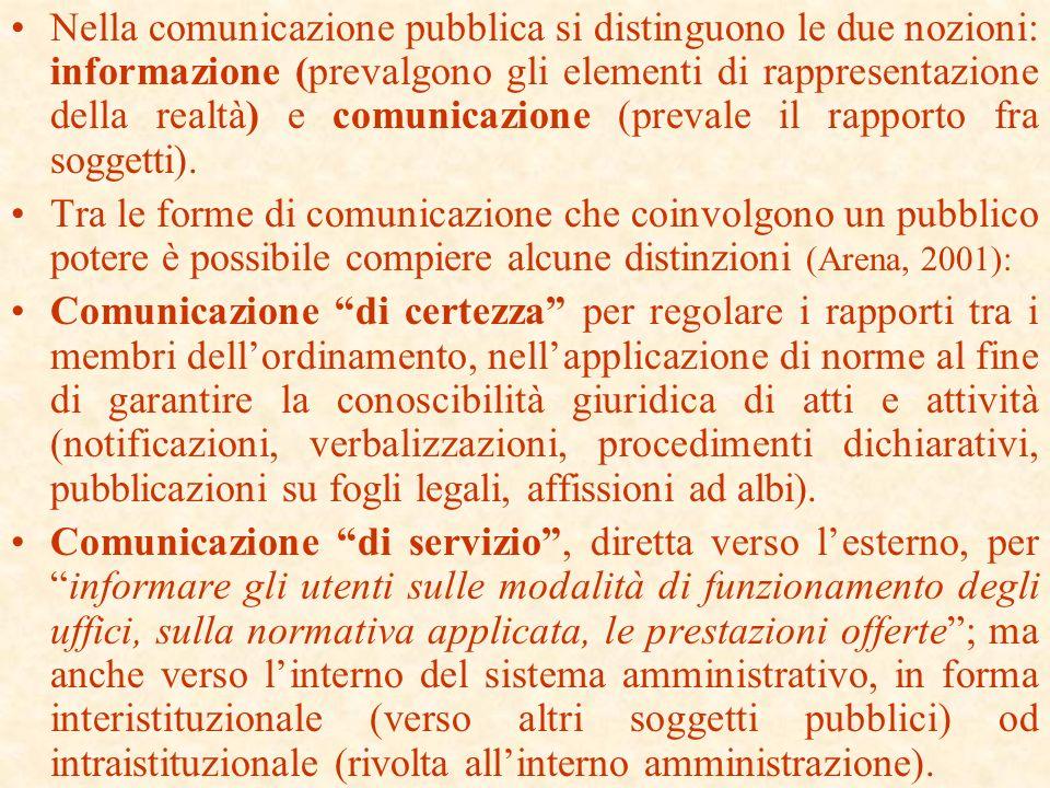 Nella comunicazione pubblica si distinguono le due nozioni: informazione (prevalgono gli elementi di rappresentazione della realtà) e comunicazione (prevale il rapporto fra soggetti).