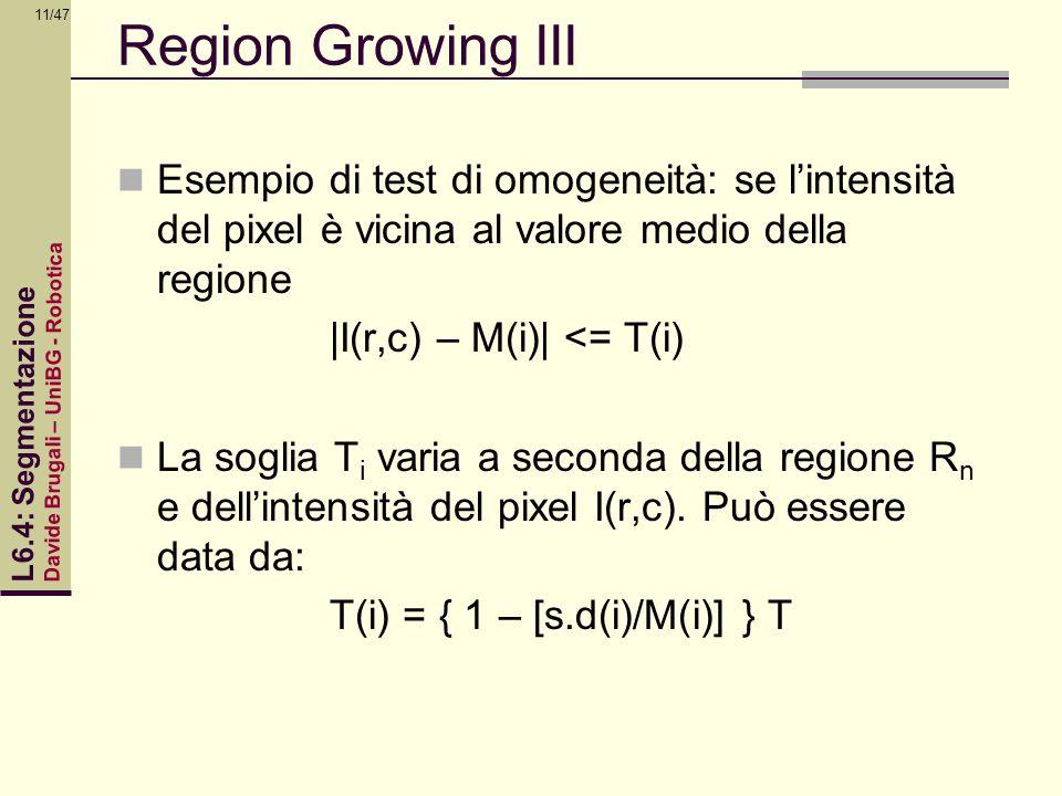 Region Growing III Esempio di test di omogeneità: se l'intensità del pixel è vicina al valore medio della regione.