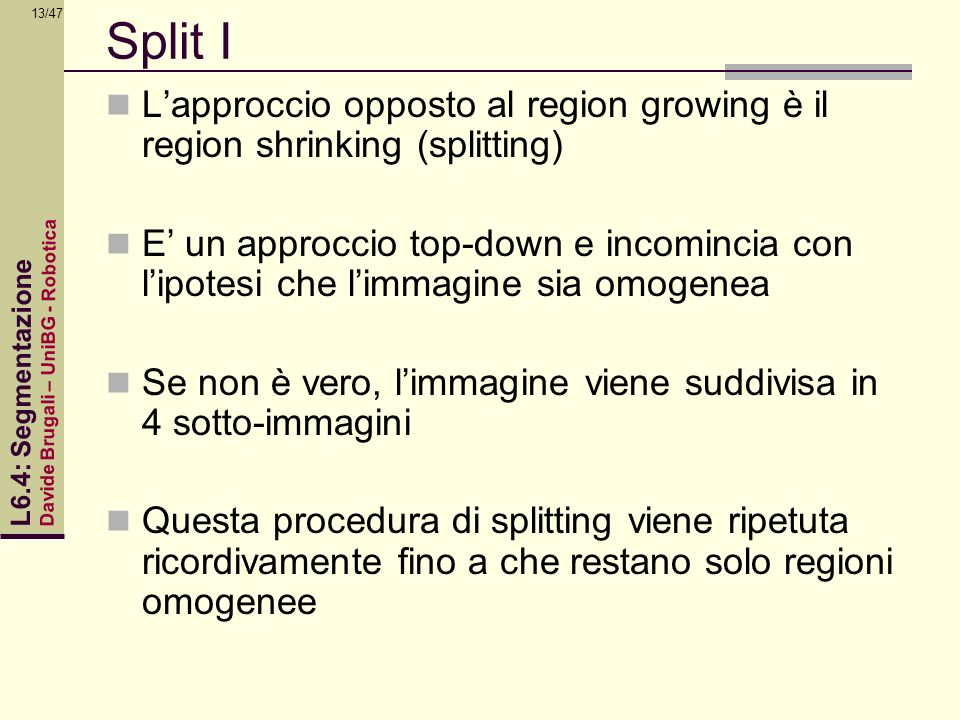 Split IL'approccio opposto al region growing è il region shrinking (splitting)