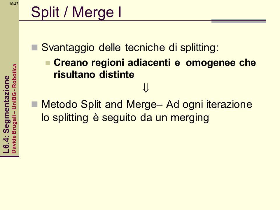 Split / Merge I Svantaggio delle tecniche di splitting: