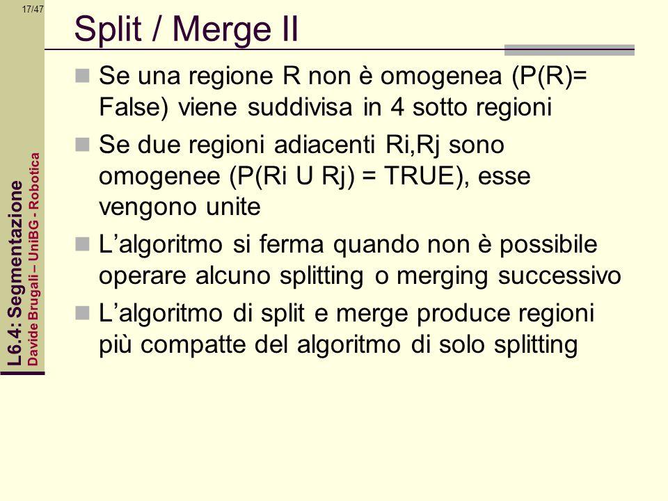 Split / Merge II Se una regione R non è omogenea (P(R)= False) viene suddivisa in 4 sotto regioni.