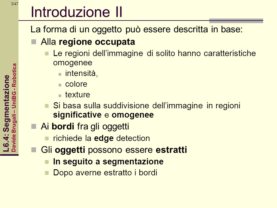 Introduzione II La forma di un oggetto può essere descritta in base: