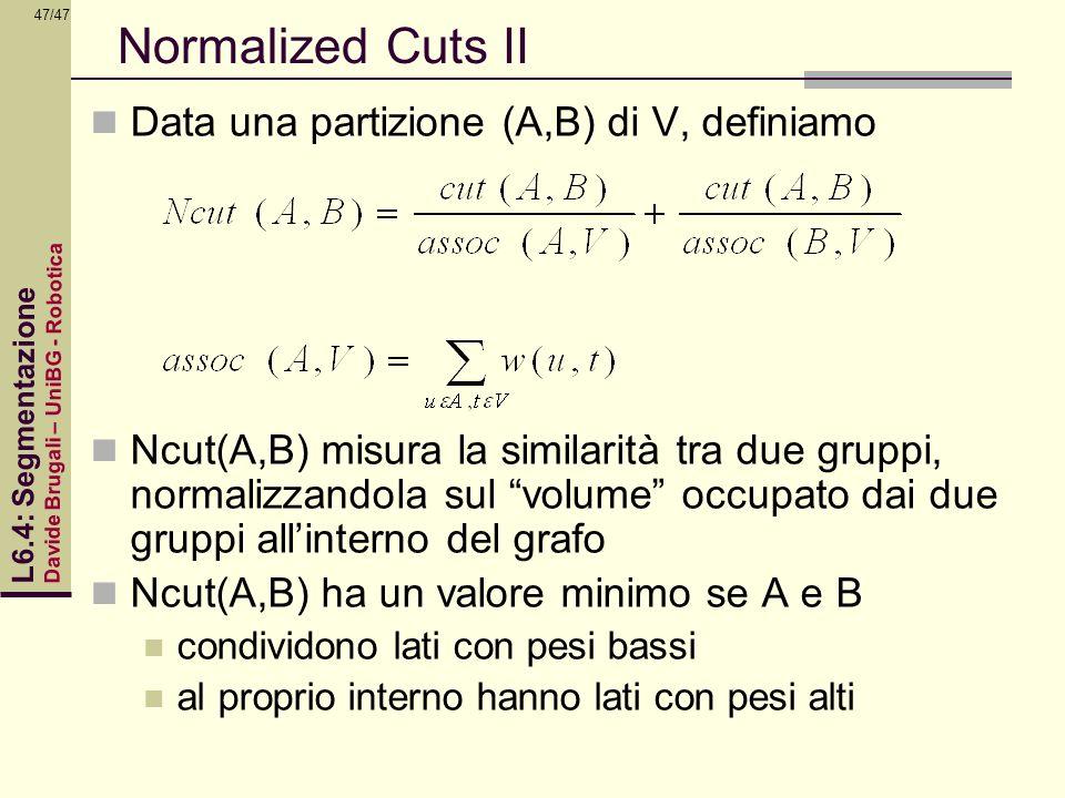 Normalized Cuts II Data una partizione (A,B) di V, definiamo