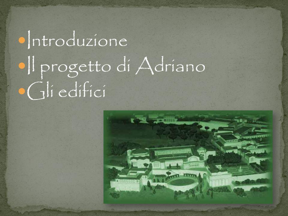 Introduzione Il progetto di Adriano Gli edifici