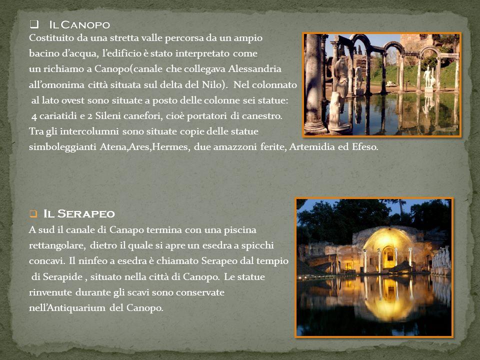 Il Canopo Costituito da una stretta valle percorsa da un ampio. bacino d'acqua, l'edificio è stato interpretato come.