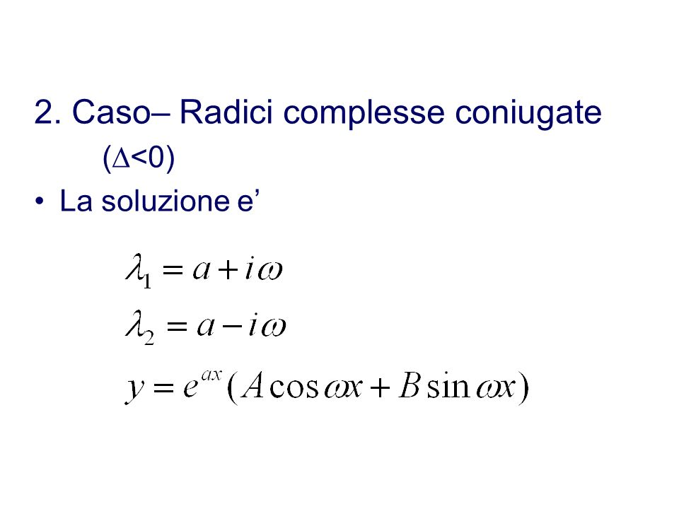 2. Caso– Radici complesse coniugate