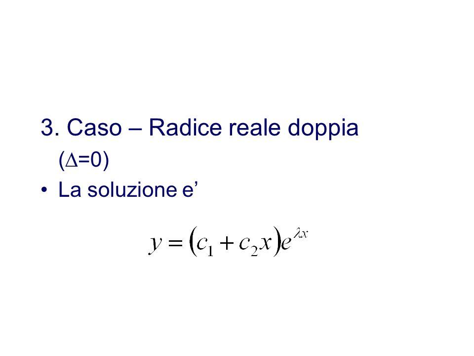 3. Caso – Radice reale doppia