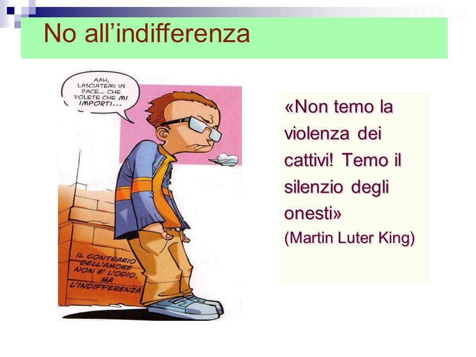 No all'indifferenza «Non temo la violenza dei cattivi! Temo il