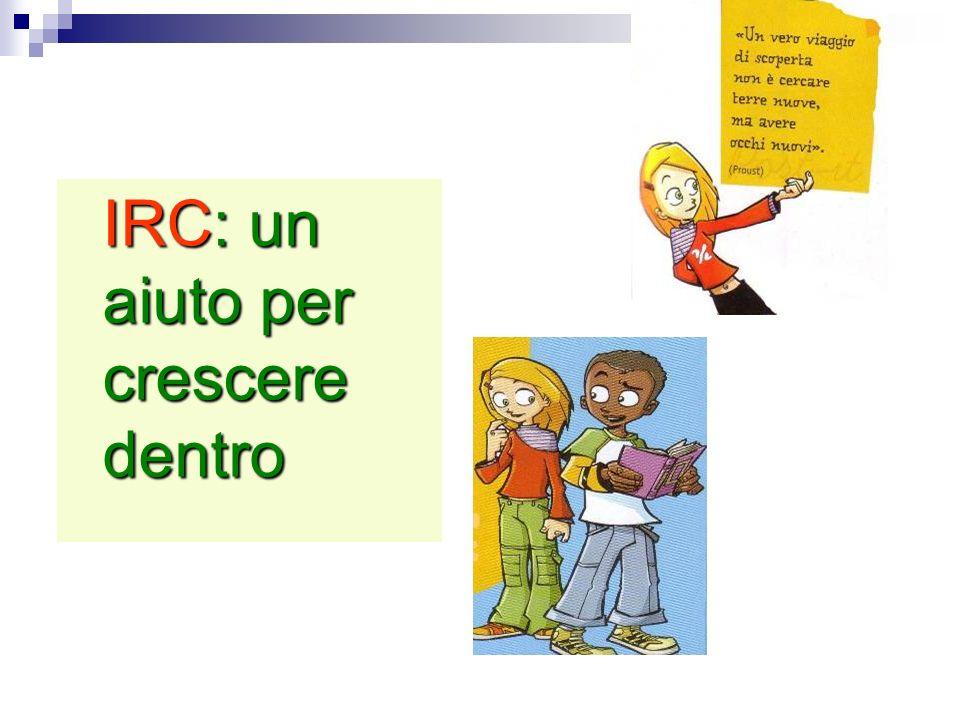 IRC: un aiuto per crescere dentro