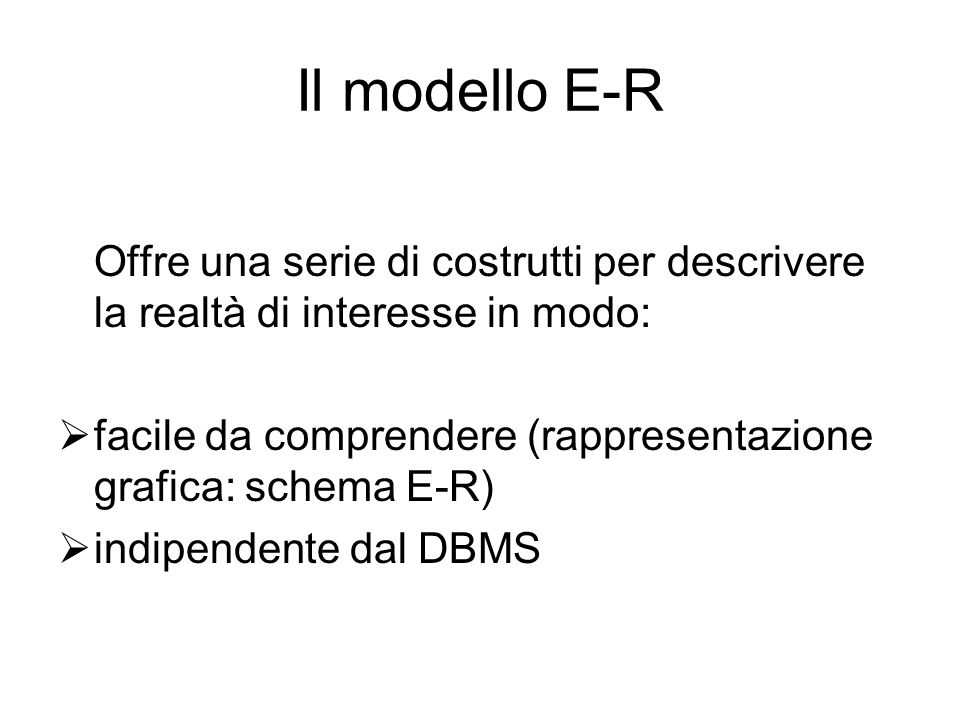 Il modello E-R Offre una serie di costrutti per descrivere la realtà di interesse in modo: