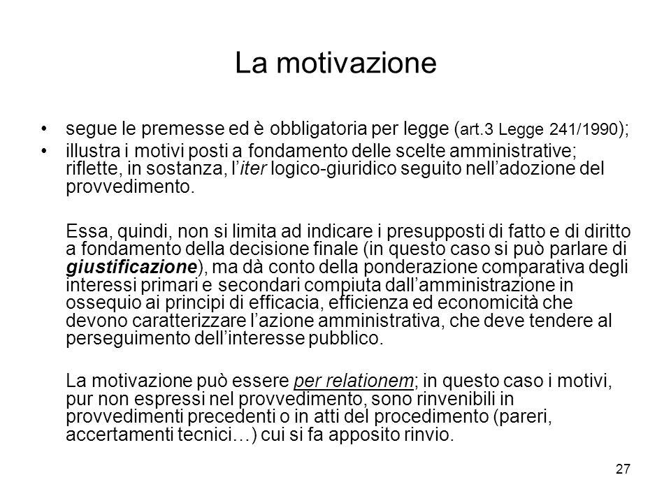 La motivazione segue le premesse ed è obbligatoria per legge (art.3 Legge 241/1990);