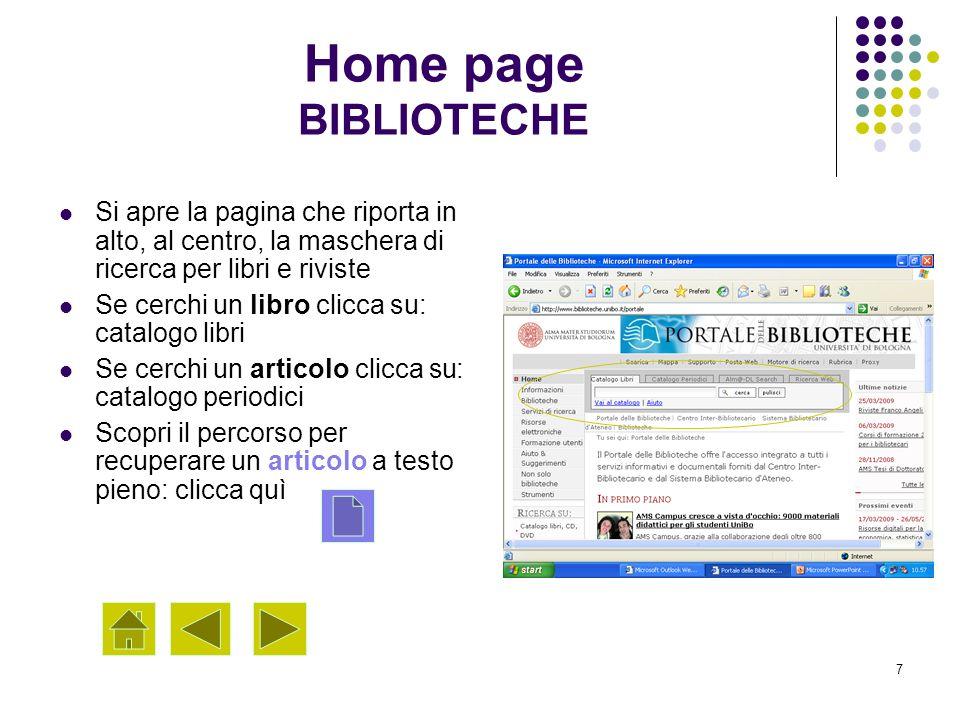 Home page BIBLIOTECHE Si apre la pagina che riporta in alto, al centro, la maschera di ricerca per libri e riviste.