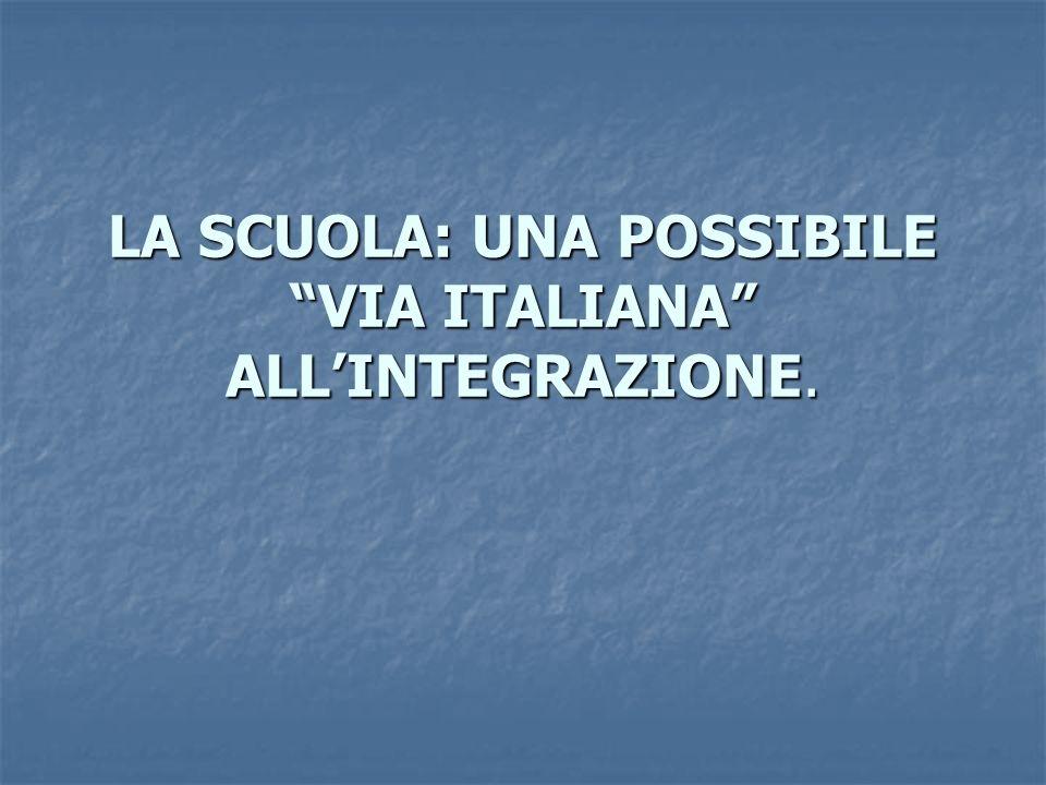 LA SCUOLA: UNA POSSIBILE VIA ITALIANA ALL'INTEGRAZIONE.