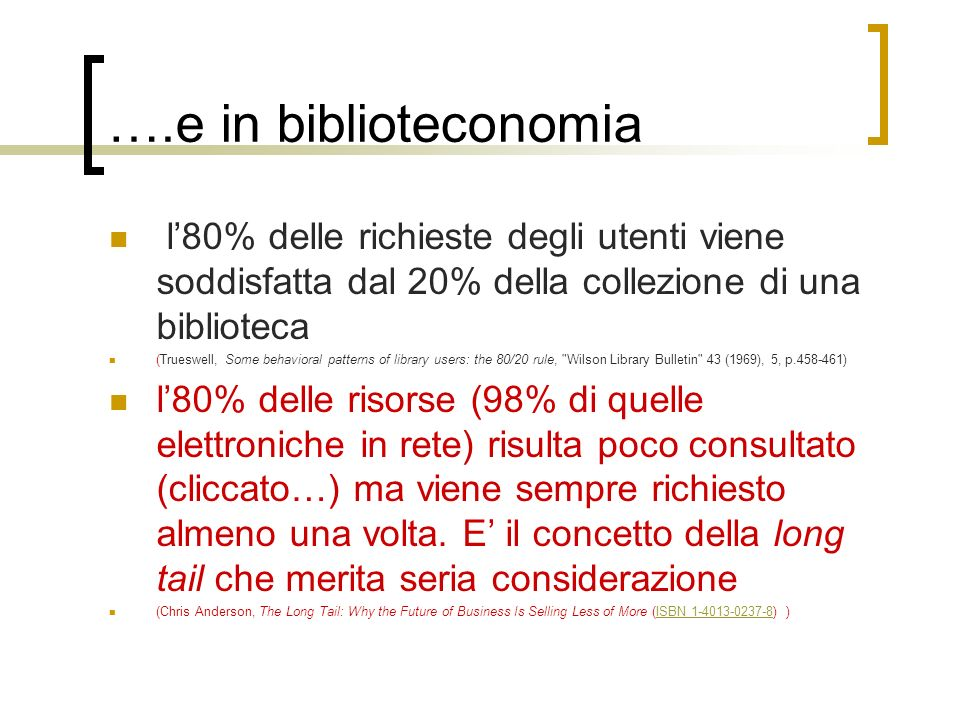 ….e in biblioteconomial'80% delle richieste degli utenti viene soddisfatta dal 20% della collezione di una biblioteca.