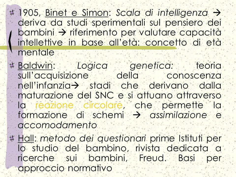 1905, Binet e Simon: Scala di intelligenza  deriva da studi sperimentali sul pensiero dei bambini  riferimento per valutare capacità intellettive in base all'età: concetto di età mentale