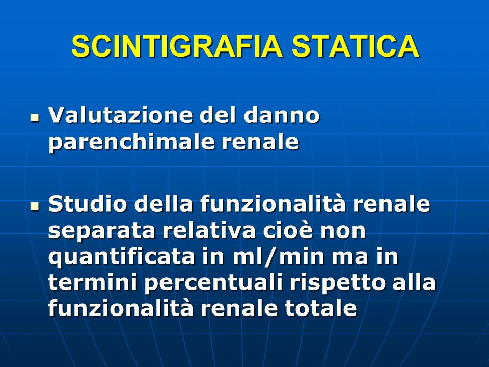 SCINTIGRAFIA STATICA Valutazione del danno parenchimale renale