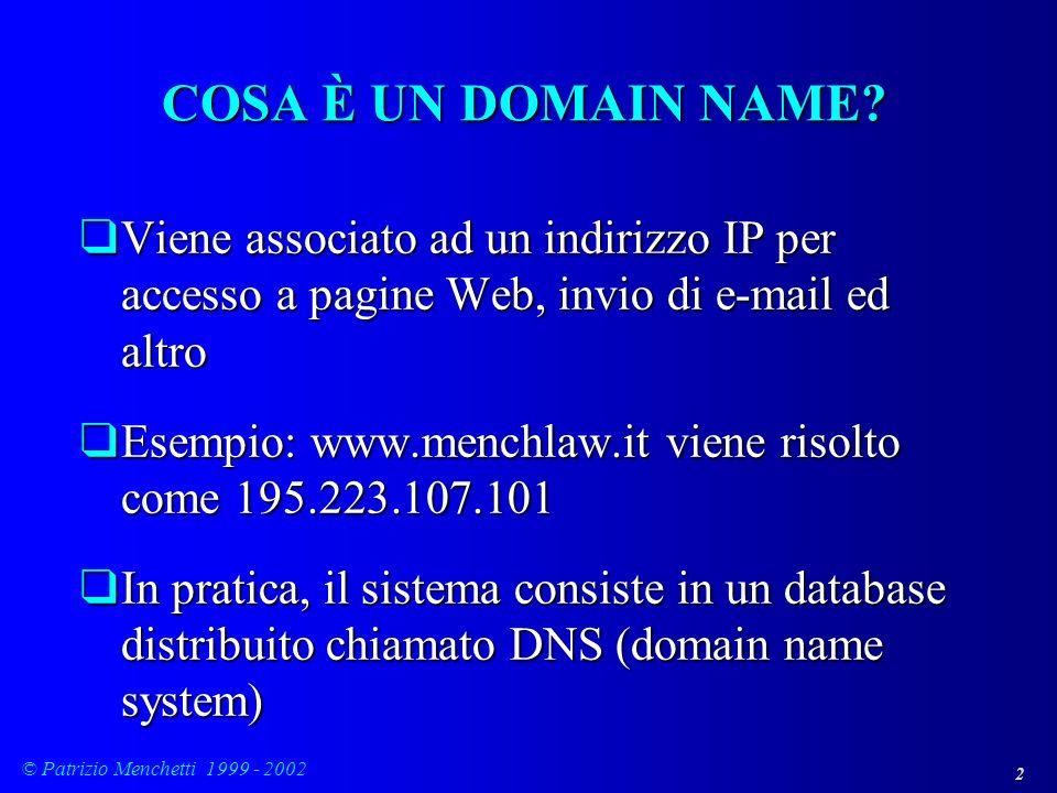 COSA È UN DOMAIN NAME Viene associato ad un indirizzo IP per accesso a pagine Web, invio di e-mail ed altro.