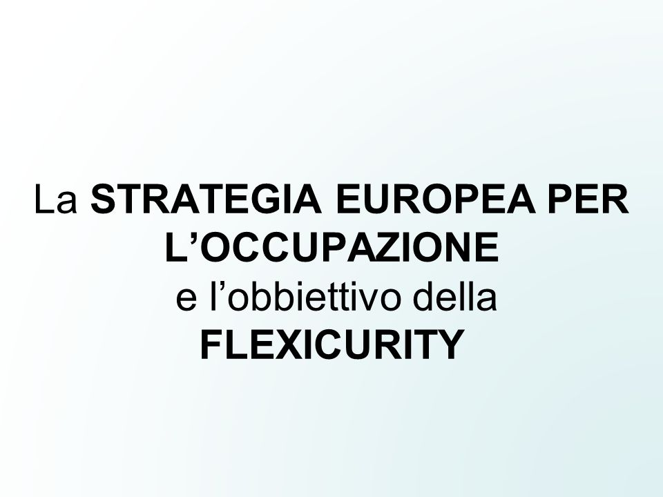 La STRATEGIA EUROPEA PER L'OCCUPAZIONE e l'obbiettivo della FLEXICURITY