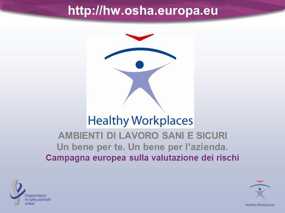 http://hw.osha.europa.eu AMBIENTI DI LAVORO SANI E SICURI