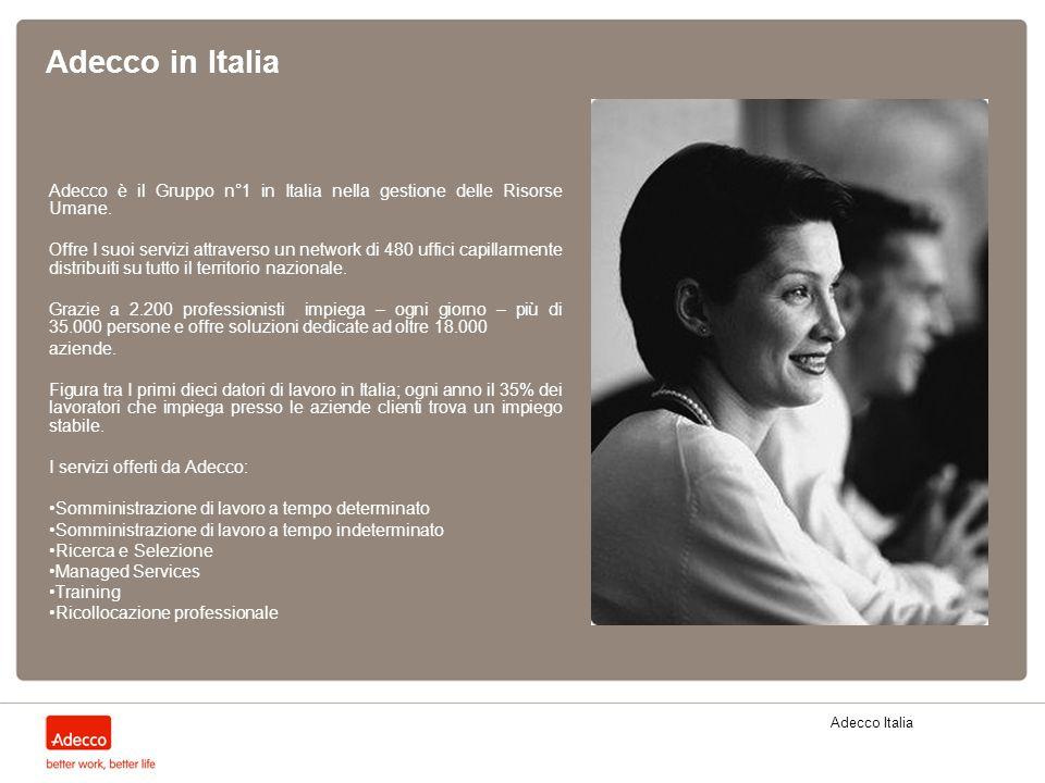 Adecco in Italia Adecco è il Gruppo n°1 in Italia nella gestione delle Risorse Umane.