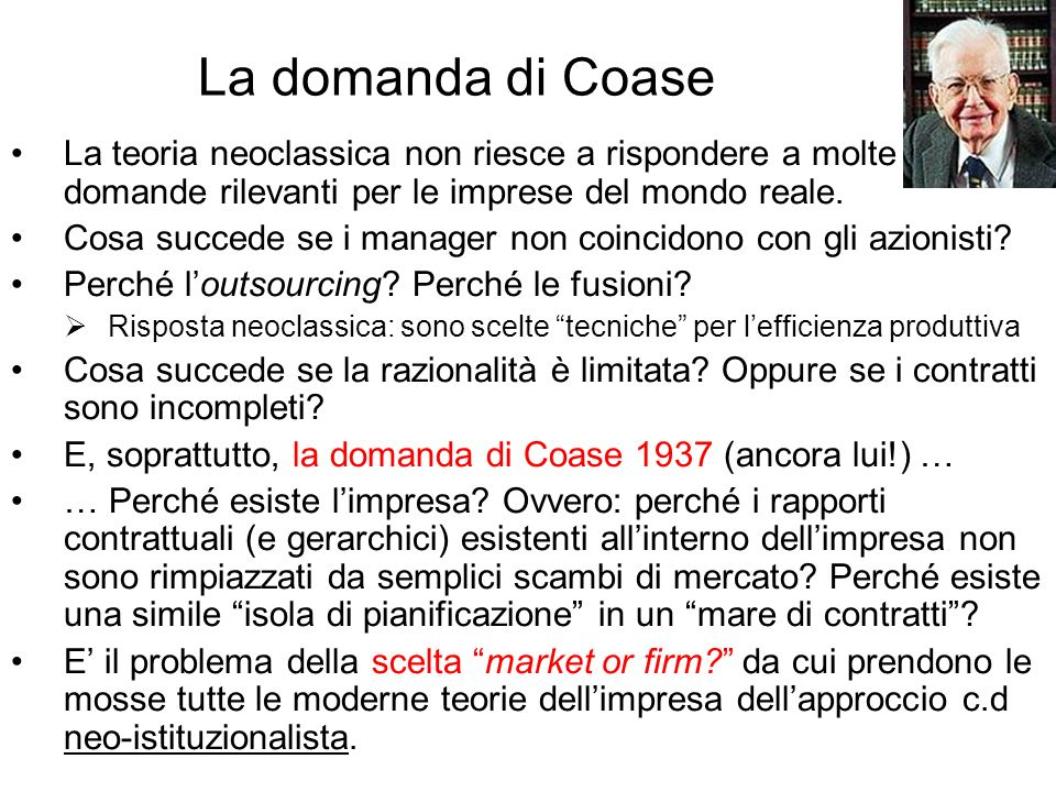 La domanda di CoaseLa teoria neoclassica non riesce a rispondere a molte domande rilevanti per le imprese del mondo reale.