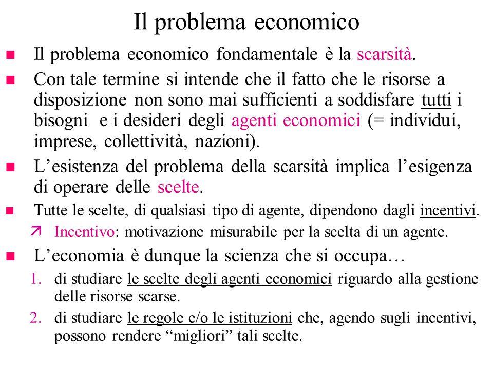 Il problema economico Il problema economico fondamentale è la scarsità.