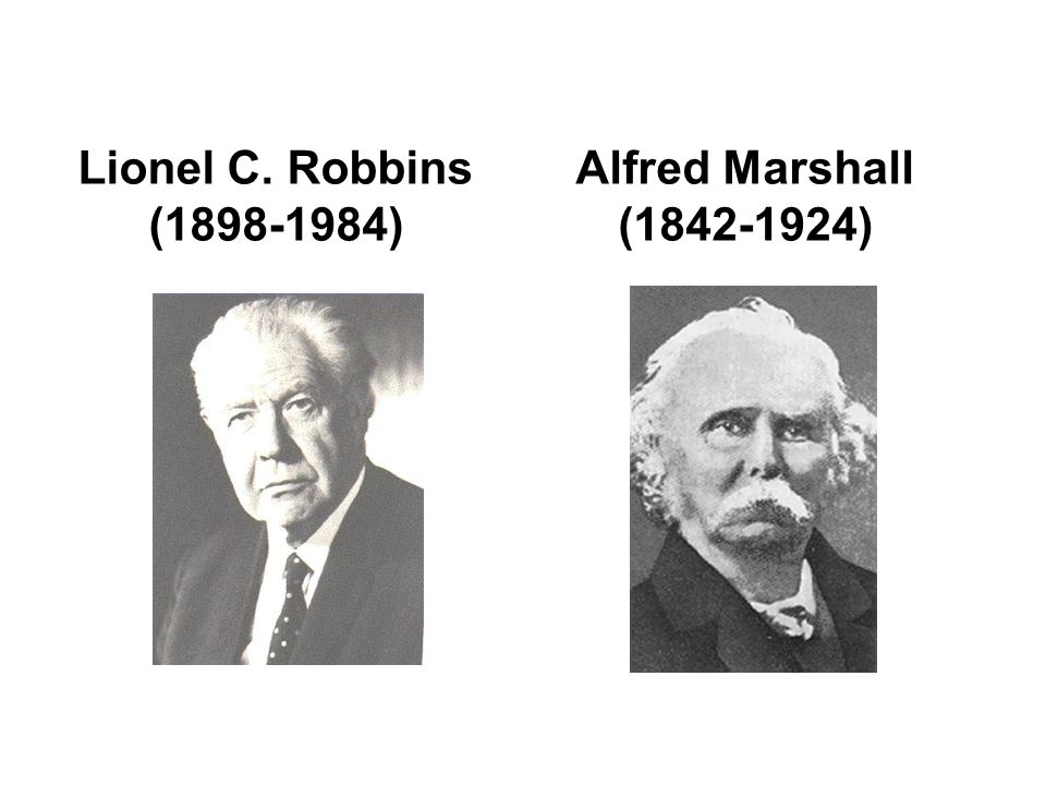 Lionel C. Robbins (1898-1984) Alfred Marshall (1842-1924)