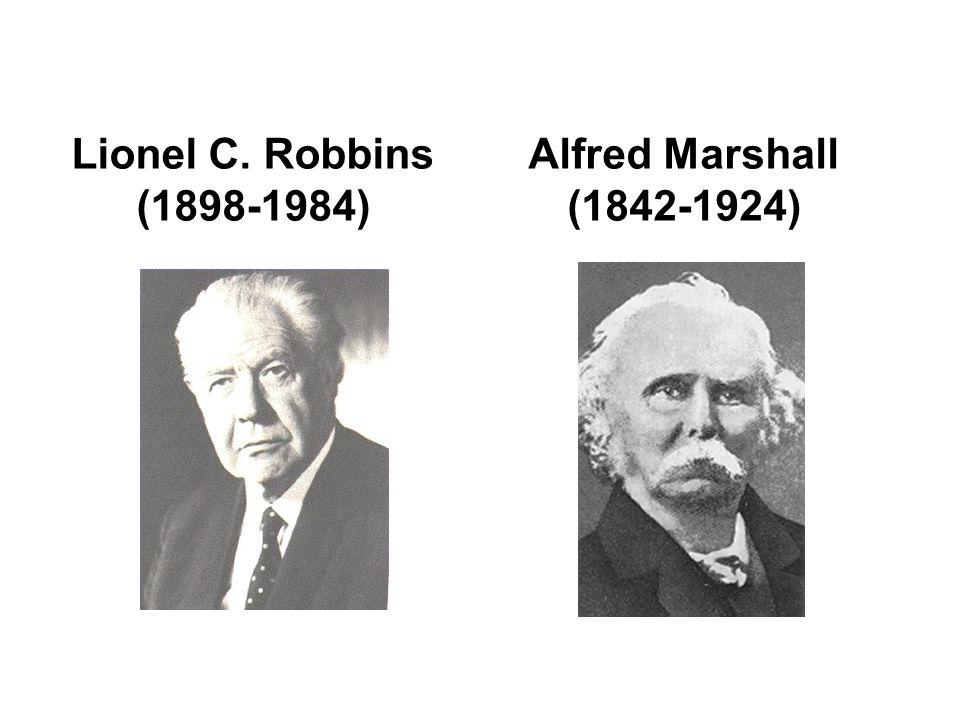 Lionel C. Robbins (1898-1984) Alfred Marshall (1842-1924)