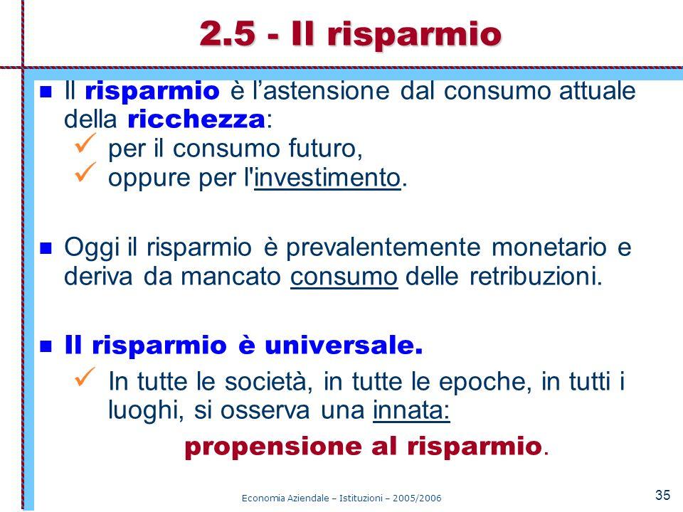 2.5 - Il risparmio Il risparmio è l'astensione dal consumo attuale della ricchezza: per il consumo futuro,