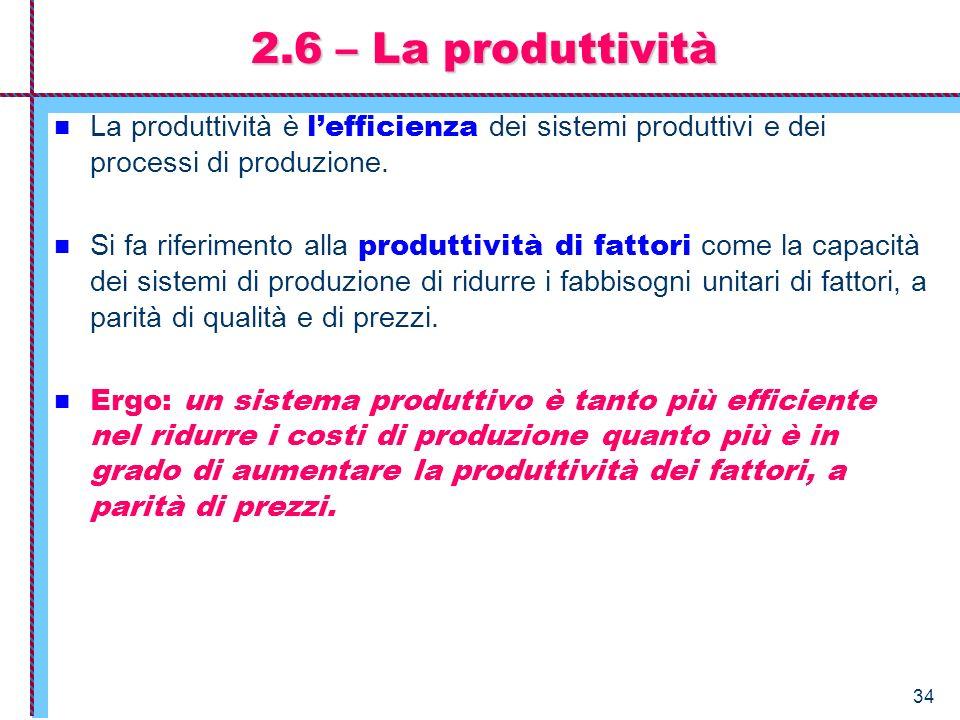 2.6 – La produttività La produttività è l'efficienza dei sistemi produttivi e dei processi di produzione.