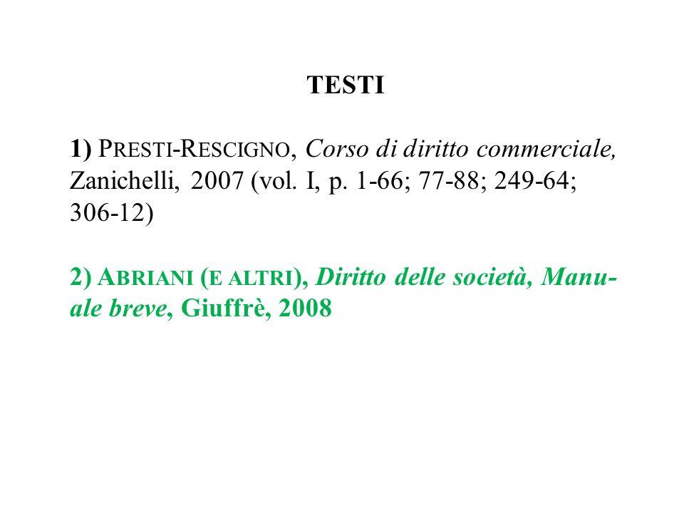 TESTI 1) Presti-Rescigno, Corso di diritto commerciale, Zanichelli, 2007 (vol. I, p. 1-66; 77-88; 249-64; 306-12)