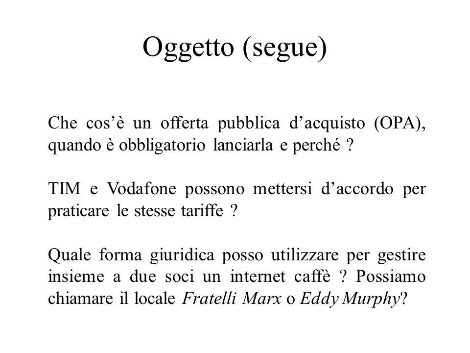 Oggetto (segue) Che cos'è un offerta pubblica d'acquisto (OPA), quando è obbligatorio lanciarla e perché