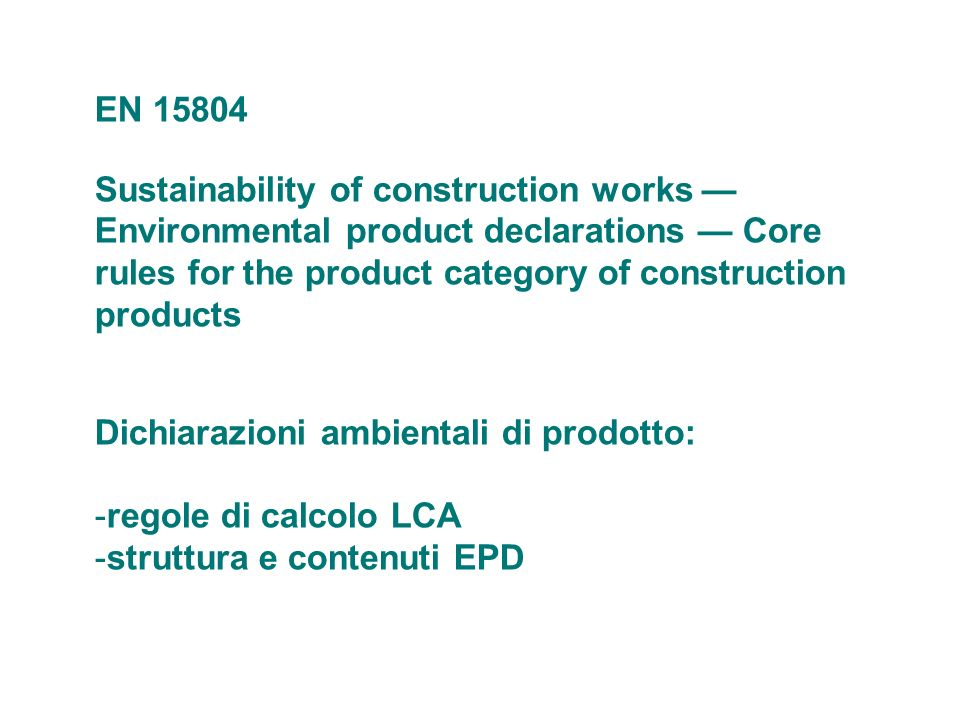 EN 15804 Sustainability of construction works — Environmental product declarations — Core rules for the product category of construction products.