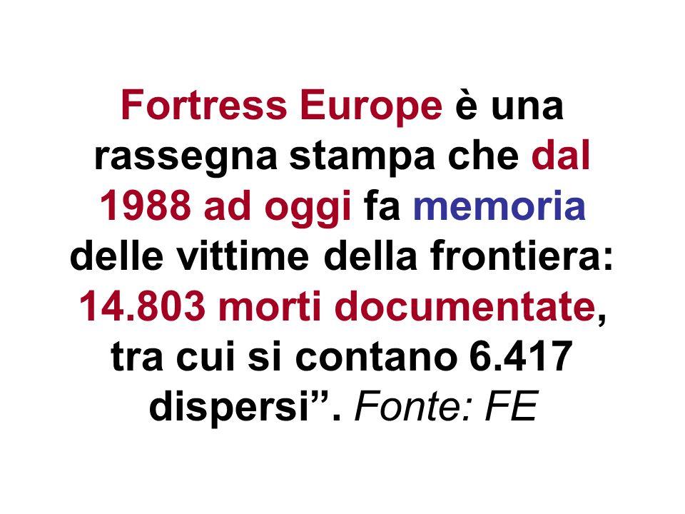 Fortress Europe è una rassegna stampa che dal 1988 ad oggi fa memoria delle vittime della frontiera: 14.803 morti documentate, tra cui si contano 6.417 dispersi .