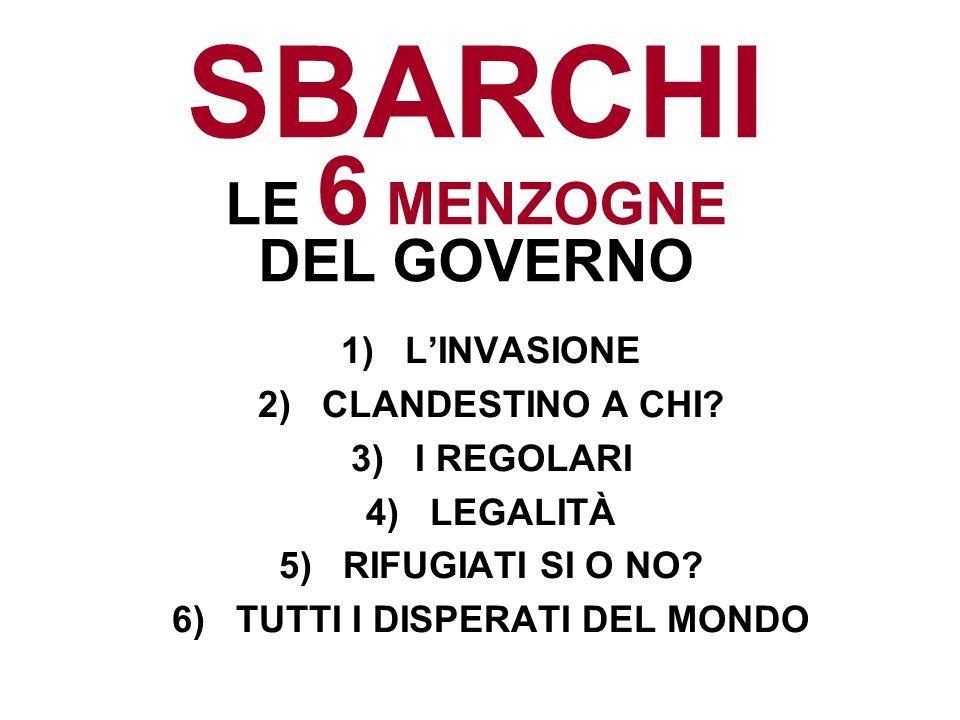SBARCHI LE 6 MENZOGNE DEL GOVERNO