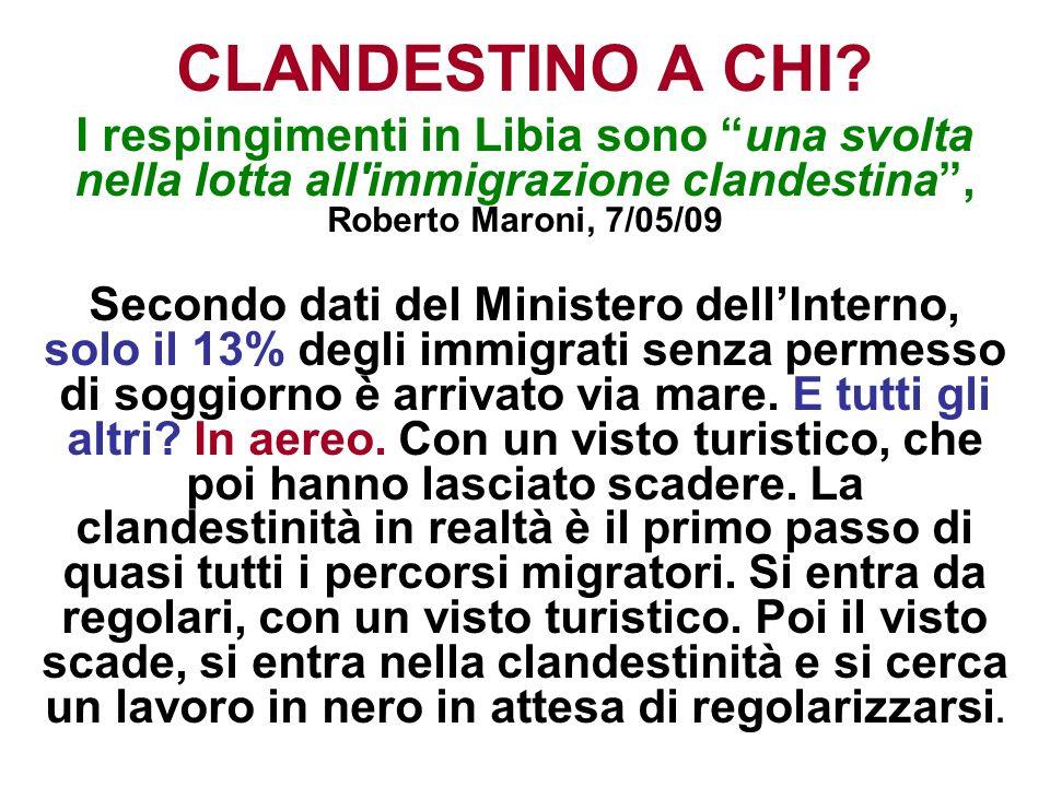 CLANDESTINO A CHI I respingimenti in Libia sono una svolta nella lotta all immigrazione clandestina , Roberto Maroni, 7/05/09.