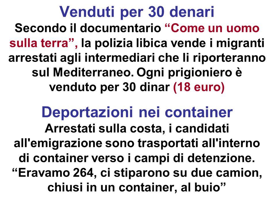 Venduti per 30 denari Secondo il documentario Come un uomo sulla terra , la polizia libica vende i migranti arrestati agli intermediari che li riporteranno sul Mediterraneo.