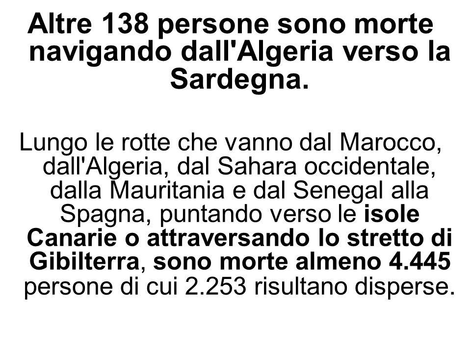 Altre 138 persone sono morte navigando dall Algeria verso la Sardegna.