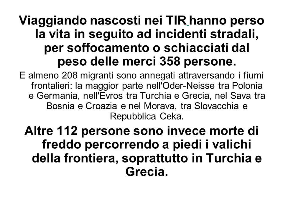 Viaggiando nascosti nei TIR hanno perso la vita in seguito ad incidenti stradali, per soffocamento o schiacciati dal peso delle merci 358 persone.