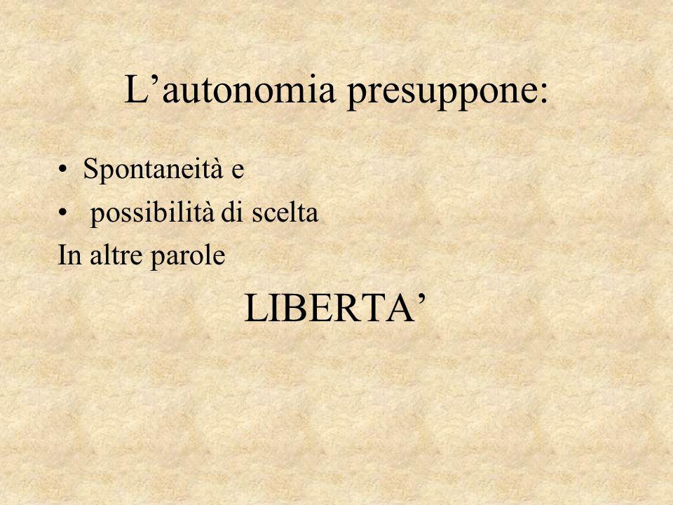 L'autonomia presuppone: